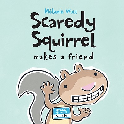 Scaredy Squirrel Makes a Friend By Watt, Melanie