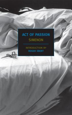 Act of Passion By Simenon, Georges/ Varese, Louise (TRN)/ Ebert, Roger (INT)